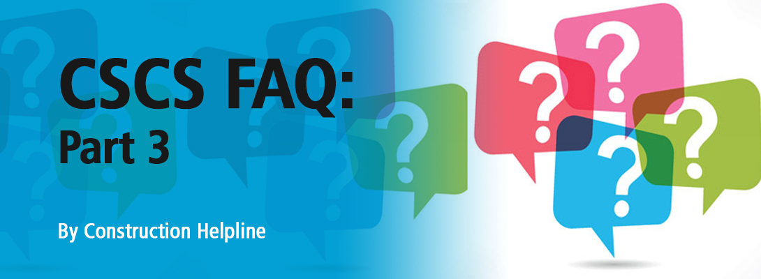 CSCS FAQ Part 3 by Construction Helpline